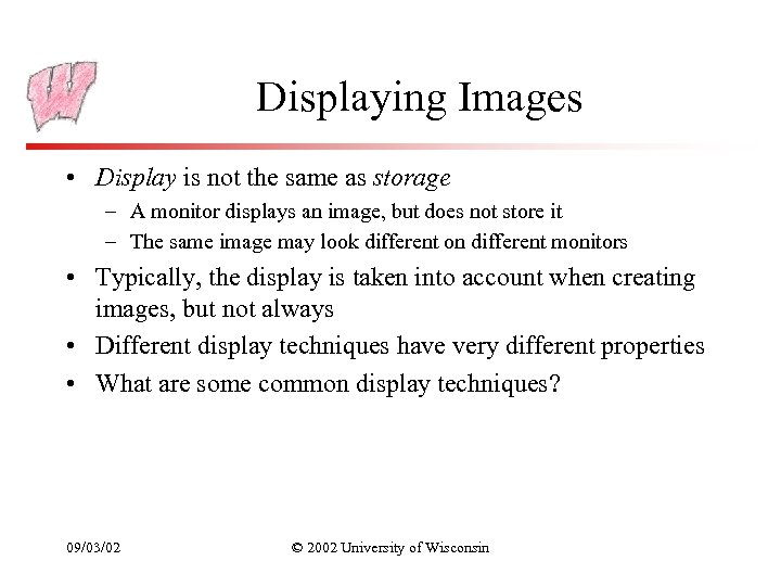 Displaying Images • Display is not the same as storage – A monitor displays
