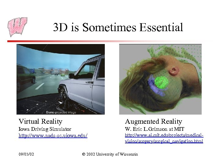 3 D is Sometimes Essential Virtual Reality Augmented Reality Iowa Driving Simulator http: //www.