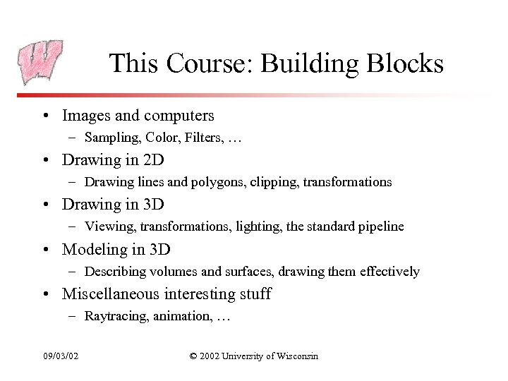 This Course: Building Blocks • Images and computers – Sampling, Color, Filters, … •