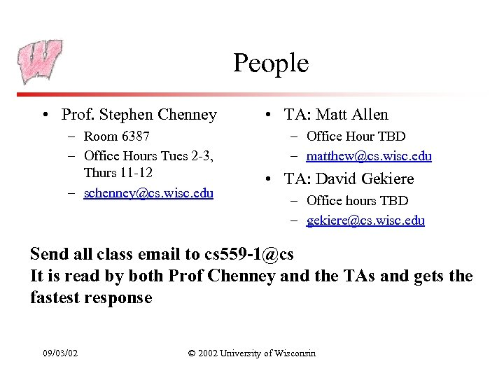 People • Prof. Stephen Chenney – Room 6387 – Office Hours Tues 2 -3,