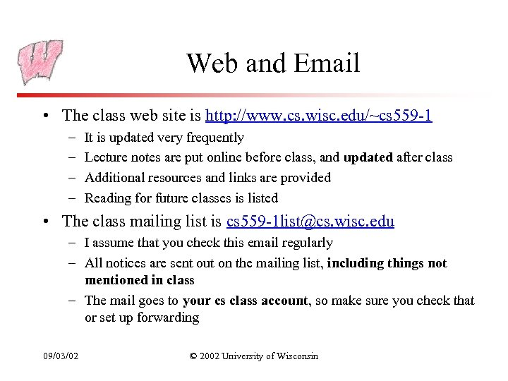 Web and Email • The class web site is http: //www. cs. wisc. edu/~cs
