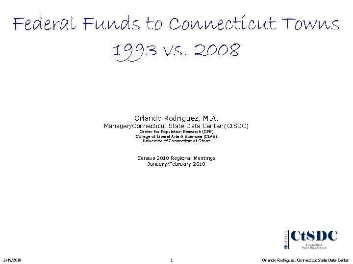 Federal Funds to Connecticut Towns 1993 vs. 2008 Orlando Rodriguez, M. A. Manager/Connecticut State