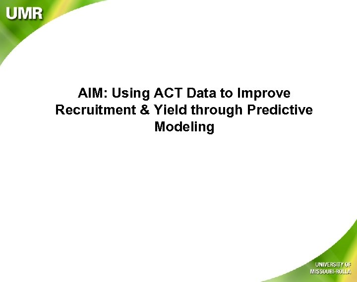 AIM: Using ACT Data to Improve Recruitment & Yield through Predictive Modeling