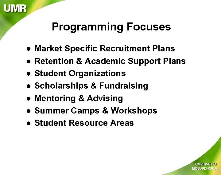 Programming Focuses l l l l Market Specific Recruitment Plans Retention & Academic Support
