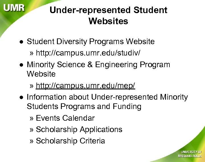 Under-represented Student Websites l l l Student Diversity Programs Website » http: //campus. umr.