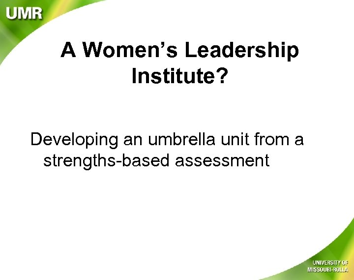 A Women's Leadership Institute? Developing an umbrella unit from a strengths-based assessment