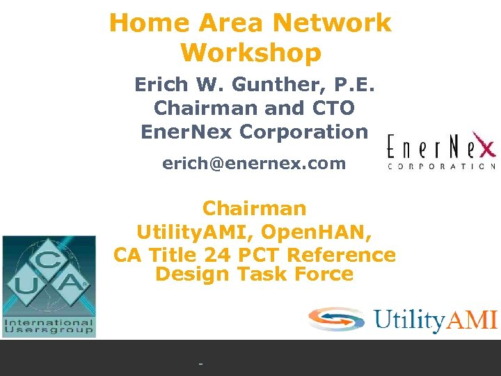 Home Area Network Workshop Erich W. Gunther, P. E. Chairman and CTO Ener. Nex