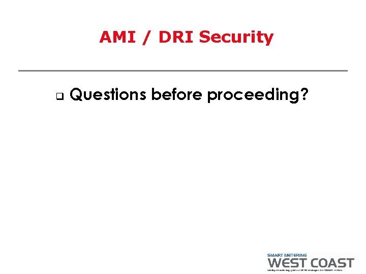 AMI / DRI Security q Questions before proceeding?