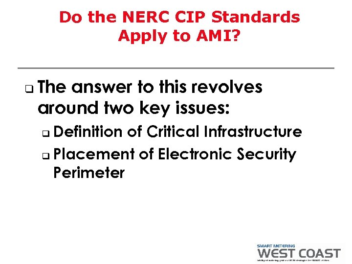 Do the NERC CIP Standards Apply to AMI? q The answer to this revolves