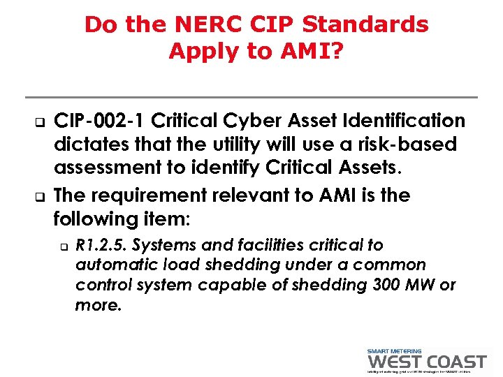 Do the NERC CIP Standards Apply to AMI? q q CIP-002 -1 Critical Cyber