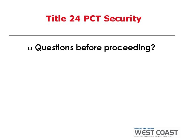 Title 24 PCT Security q Questions before proceeding?