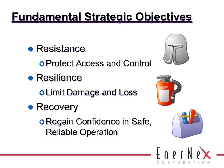 Fundamental Strategic Objectives l Resistance ¢ Protect l Resilience ¢ Limit l Access and