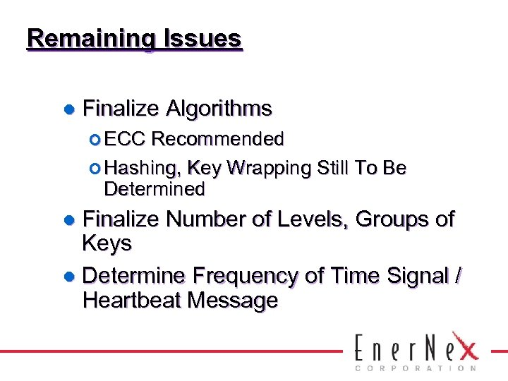 Remaining Issues l Finalize Algorithms ¢ ECC Recommended ¢ Hashing, Key Wrapping Still To