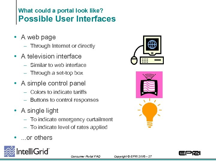What could a portal look like? Possible User Interfaces • A web page –