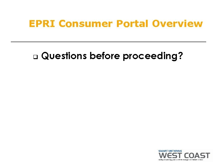 EPRI Consumer Portal Overview q Questions before proceeding?