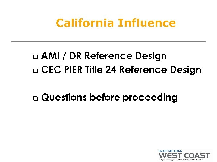 California Influence AMI / DR Reference Design q CEC PIER Title 24 Reference Design
