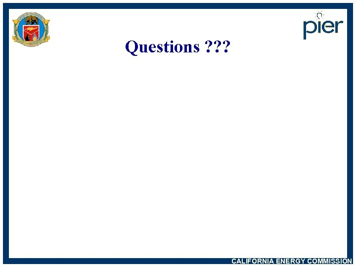 Questions ? ? ? CALIFORNIA ENERGY COMMISSION