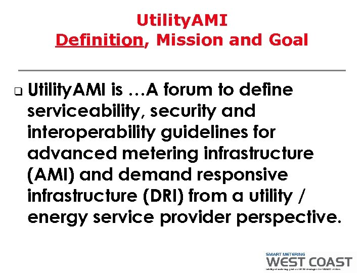 Utility. AMI Definition, Mission and Goal q Utility. AMI is …A forum to define