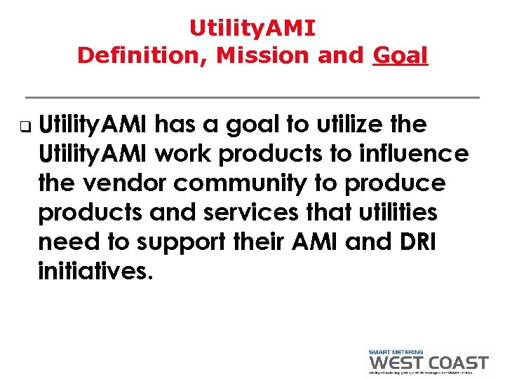 Utility. AMI Definition, Mission and Goal q Utility. AMI has a goal to utilize