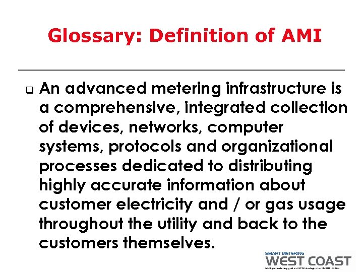 Glossary: Definition of AMI q An advanced metering infrastructure is a comprehensive, integrated collection