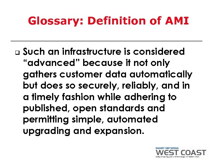 "Glossary: Definition of AMI q Such an infrastructure is considered ""advanced"" because it not"