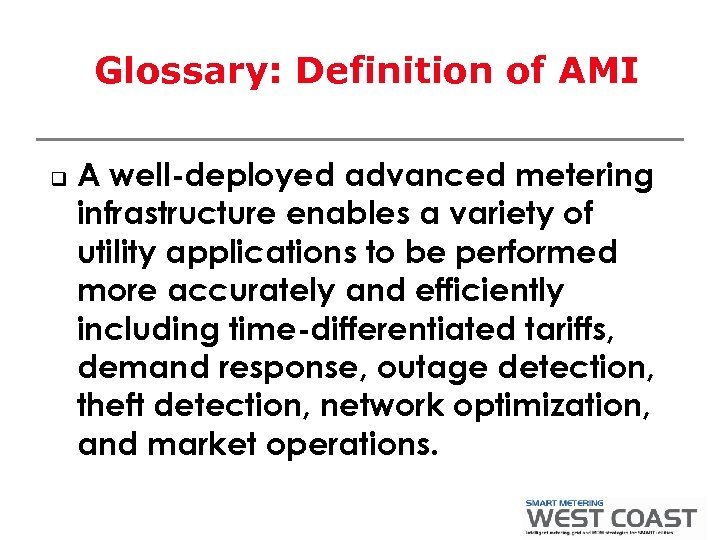 Glossary: Definition of AMI q A well-deployed advanced metering infrastructure enables a variety of