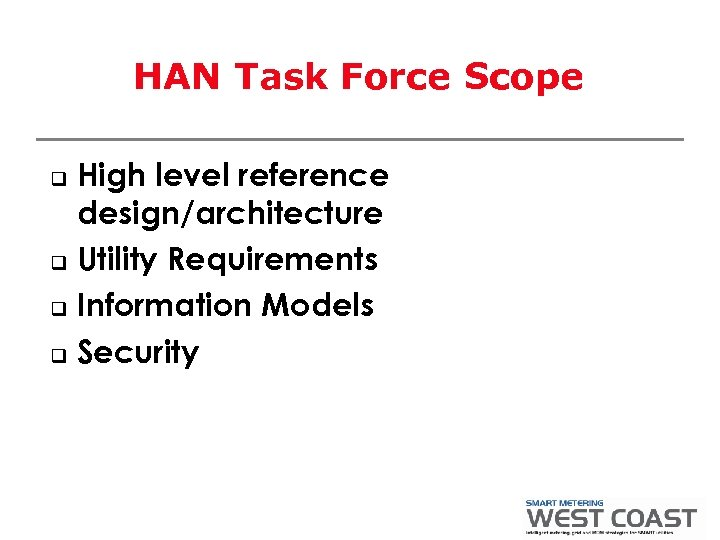 HAN Task Force Scope High level reference design/architecture q Utility Requirements q Information Models