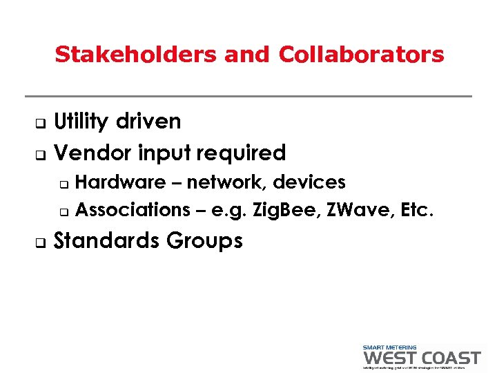 Stakeholders and Collaborators Utility driven q Vendor input required q Hardware – network, devices