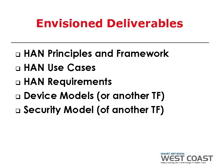 Envisioned Deliverables HAN Principles and Framework q HAN Use Cases q HAN Requirements q