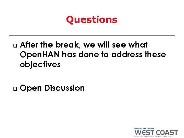 Questions q q After the break, we will see what Open. HAN has done