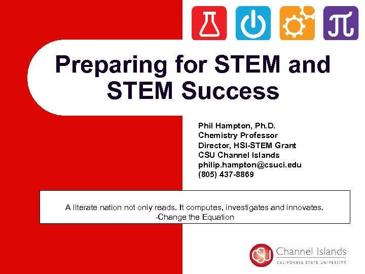 Preparing for STEM and STEM Success Phil Hampton, Ph. D. Chemistry Professor Director, HSI-STEM