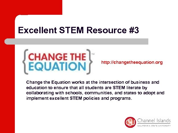 Excellent STEM Resource #3 http: //changetheequation. org Change the Equation works at the intersection