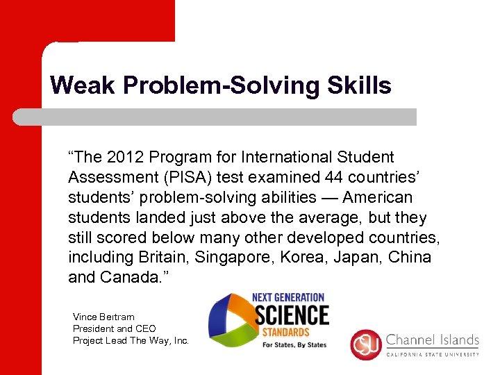 """Weak Problem-Solving Skills """"The 2012 Program for International Student Assessment (PISA) test examined 44"""