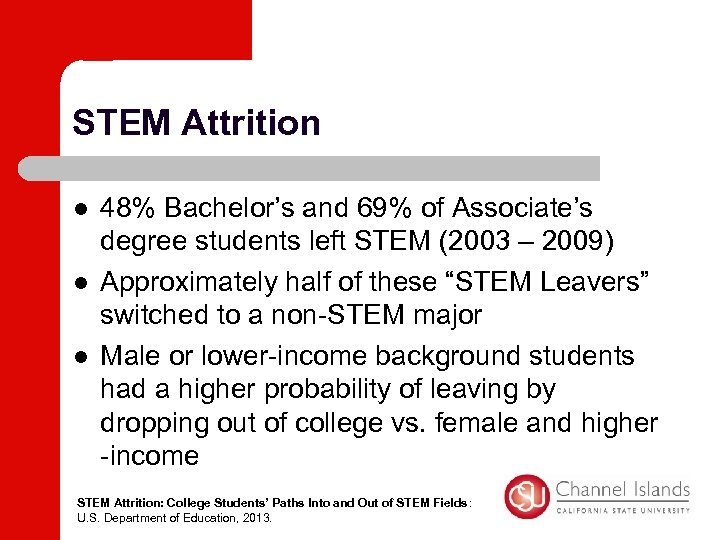 STEM Attrition l l l 48% Bachelor's and 69% of Associate's degree students left