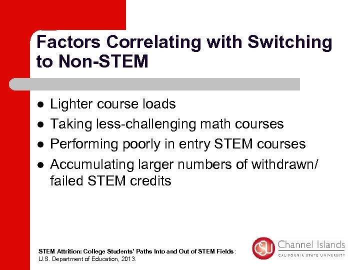 Factors Correlating with Switching to Non-STEM l l Lighter course loads Taking less-challenging math