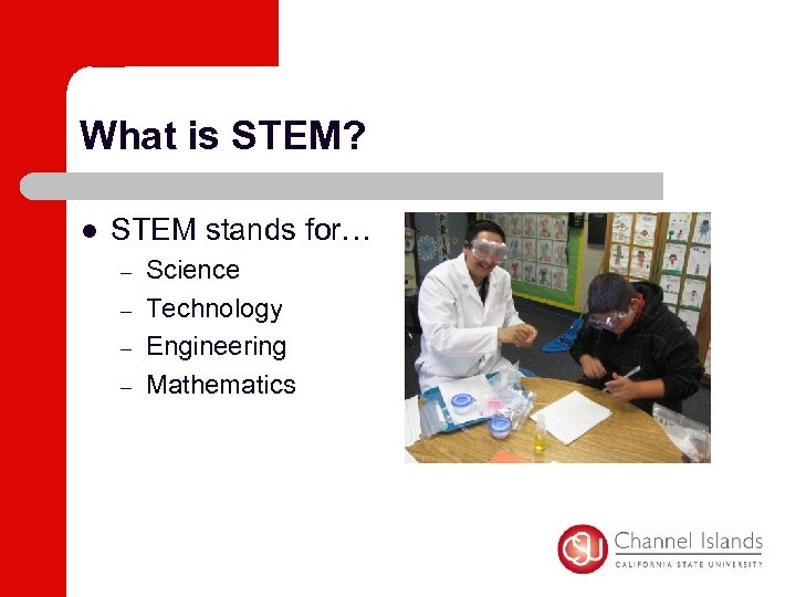 What is STEM? l STEM stands for… – – Science Technology Engineering Mathematics