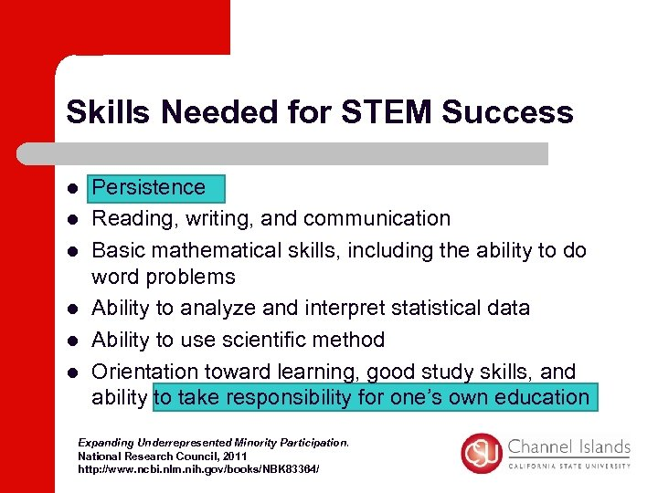Skills Needed for STEM Success l l l Persistence Reading, writing, and communication Basic
