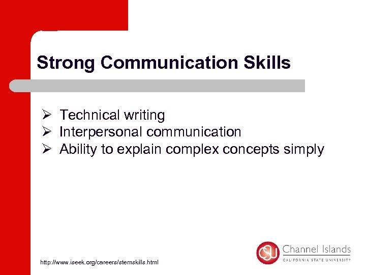 Strong Communication Skills Ø Technical writing Ø Interpersonal communication Ø Ability to explain complex
