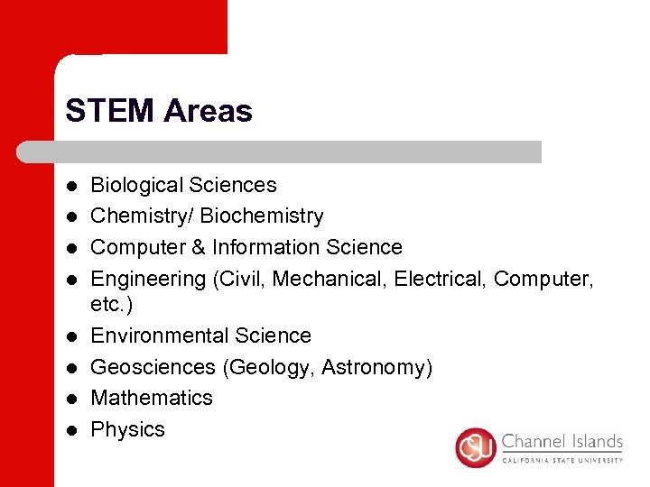 STEM Areas l l l l Biological Sciences Chemistry/ Biochemistry Computer & Information Science