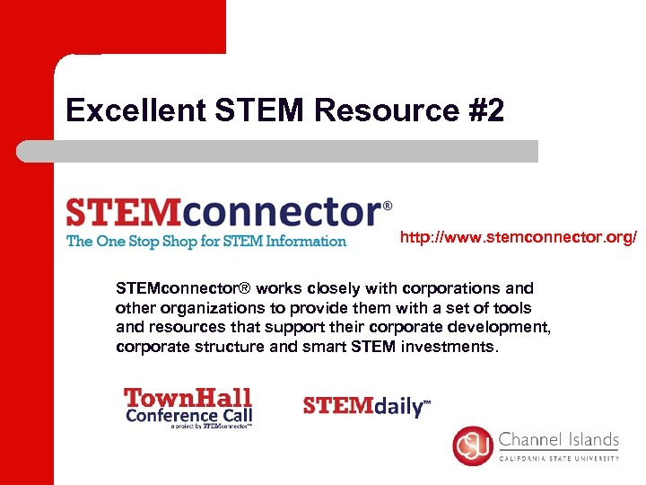 Excellent STEM Resource #2 http: //www. stemconnector. org/ STEMconnector® works closely with corporations and