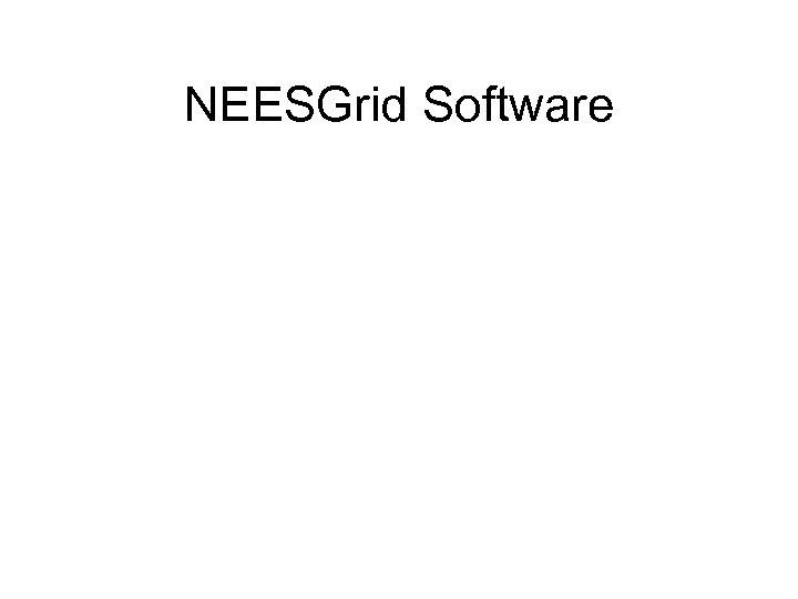 NEESGrid Software