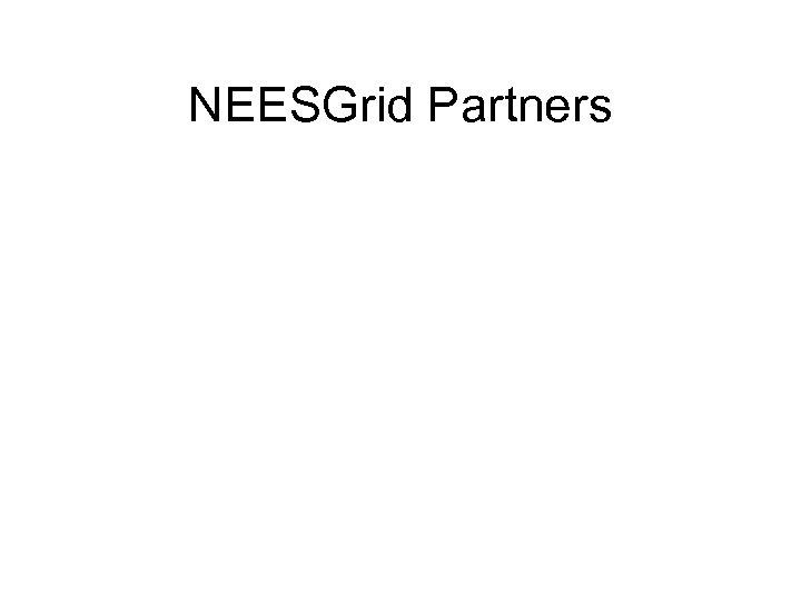 NEESGrid Partners