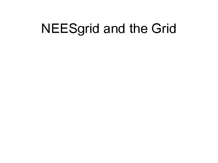 NEESgrid and the Grid