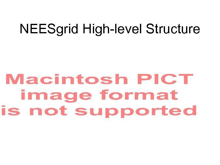 NEESgrid High-level Structure