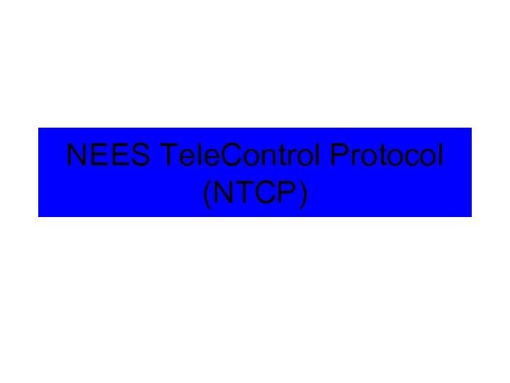 NEES Tele. Control Protocol (NTCP)