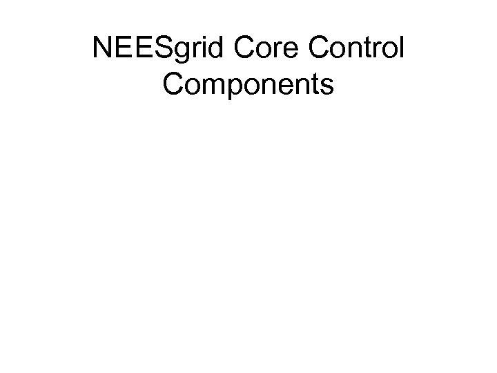 NEESgrid Core Control Components