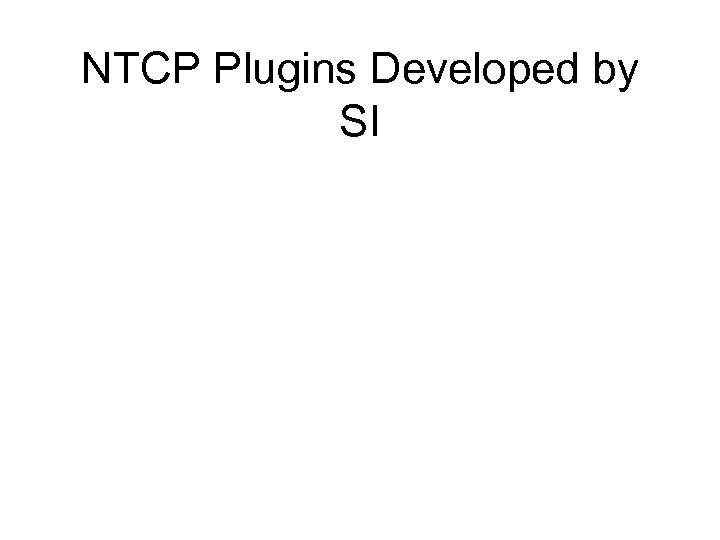 NTCP Plugins Developed by SI