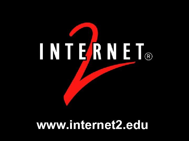 www. internet 2. edu