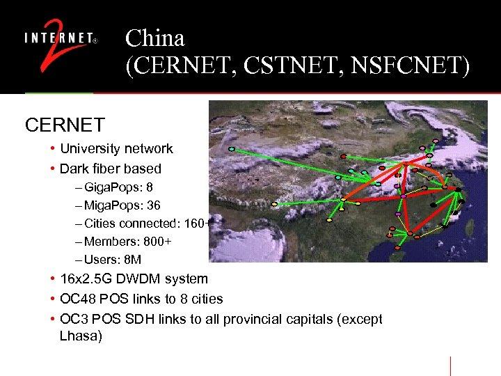 China (CERNET, CSTNET, NSFCNET) CERNET • University network • Dark fiber based – Giga.