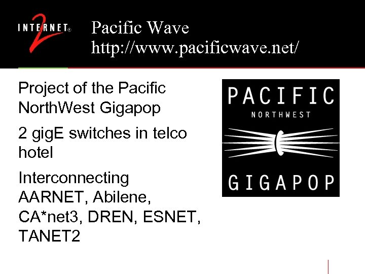 Pacific Wave http: //www. pacificwave. net/ Project of the Pacific North. West Gigapop 2